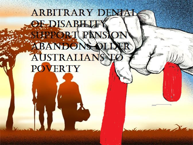 arbitrary denial of dsp abandaons older australians to poverty - Copy